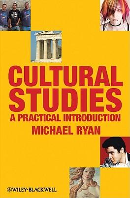 Cultural Studies: A Practical Introduction - Ryan, Michael