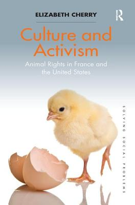 Culture and Activism: Animal Rights in France and the United States - Cherry, Elizabeth