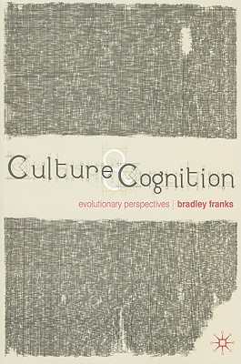 Culture and Cognition: Evolutionary Perspectives - Franks, Bradley