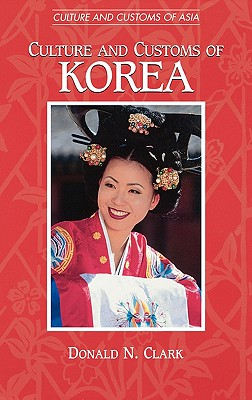 Culture and Customs of Korea - Clark, Donald N