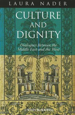 Culture and Dignity: Dialogues Between the Middle East and the West - Nader, Laura