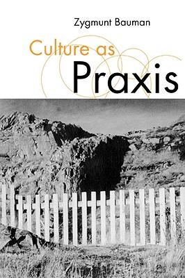 Culture as Praxis - Bauman, Zygmunt, Professor
