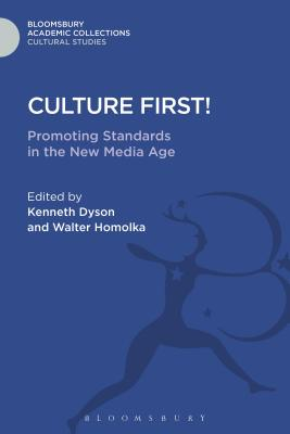 Culture First!: Promoting Standards in the New Media Age - Dyson, Kenneth (Editor), and Homolka, Walter (Editor)