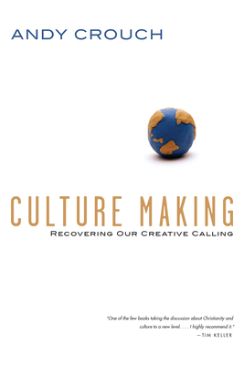 Culture Making: Recovering Our Creative Calling - Crouch, Andy
