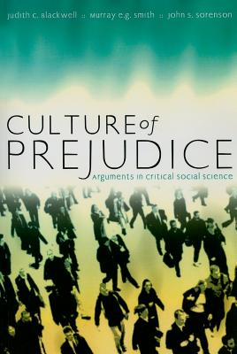 Culture of Prejudice: Arguments in Critical Social Science - Blackwell, Judith C, and Smith, Murray E G, and Sorenson, John S