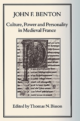 Culture, Power and Personality in Medieval France: John F. Benton - Benton, John F, and Bisson, Thomas N
