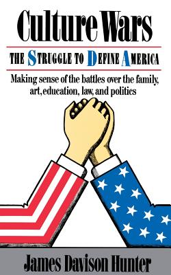 Culture Wars: The Struggle to Define America - Hunter, James Davison, Prof.