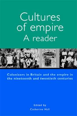 Cultures of Empire: A Reader - Hall, Catherine (Editor)