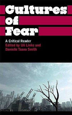 Cultures of Fear: A Critical Reader - Linke, Uli (Editor), and Smith, Danielle Taana (Editor)