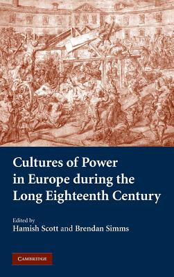 Cultures of Power in Europe During the Long Eighteenth Century - Scott, Hamish (Editor)