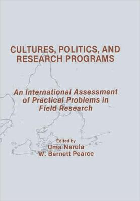 Cultures, Politics, and Research Programs: An International Assessment of Practical Problems in Field Research - Narula, Uma, PH.D. (Editor)