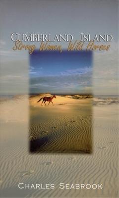 Cumberland Island: Strong Women, Wild Horses - Seabrook, Charles