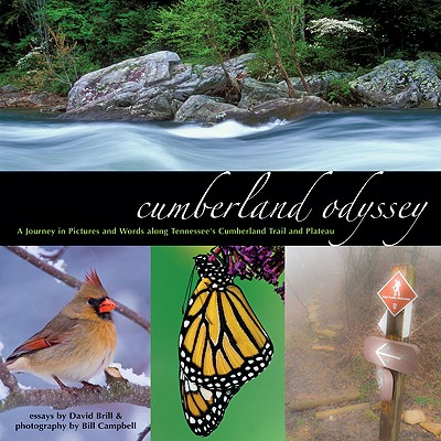 Cumberland Odyssey: A Journey in Pictures and Words Along Tennessee's Cumberland Trail and Plateau - Brill, David, and Campbell, Bill (Photographer)