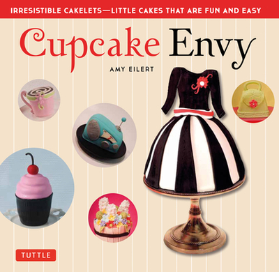 Cupcake Envy: Irresistible Cakelets - Little Cakes that are Fun and Easy - Eilert, Amy, and Davis, Norm