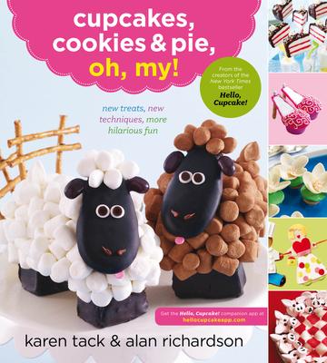Cupcakes, Cookies & Pie, Oh, My!: New Treats, New Techniques, More Hilarious Fun - Tack, Karen, and Richardson, Alan