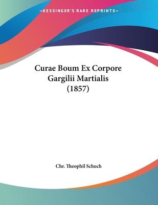 Curae Boum Ex Corpore Gargilii Martialis (1857) - Schuch, Chr Theophil
