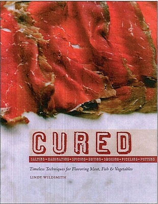 Cured: Slow Techniques for Flavoring Meat, Fish and Vegetables - Wildsmith, Lindy