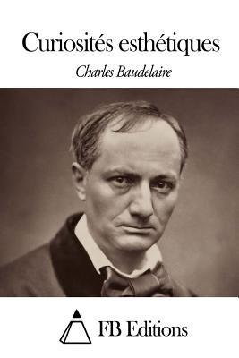 Curiosites Esthetiques (1868) - Baudelaire, Charles P
