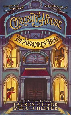 Curiosity House: The Shrunken Head (Book One) - Oliver, Lauren, and Chester, H. C.