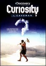 Curiosity: I, Caveman