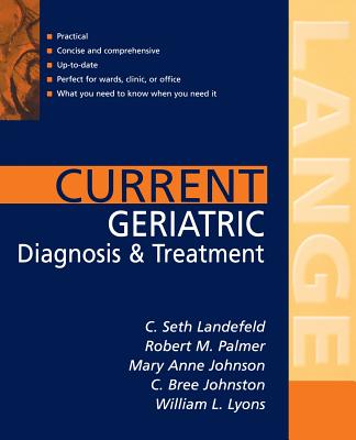 Current Geriatric Diagnosis and Treatment - Landefeld, C Seth, Professor, and Palmer, Robert M, and Johnson, Mary Anne G