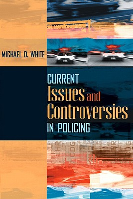 Current Issues and Controversies in Policing - White, Michael