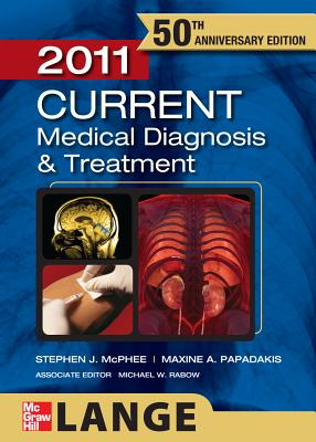 Current Medical Diagnosis and Treatment 2011 - McPhee Stephen, and Papadakis Maxine, and Rabow Michael, W