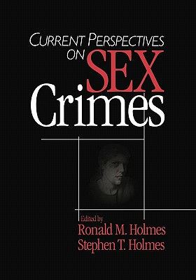 Current Perspectives on Sex Crimes - Holmes, Ronald M, and Holmes, Stephen T