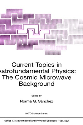 Current Topics in Astrofundamental Physics: The Cosmic Microwave Background - Sanchez, Norma G (Editor)