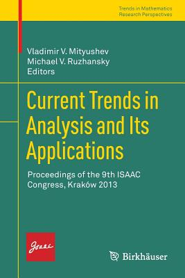 Current Trends in Analysis and Its Applications: Proceedings of the 9th Isaac Congress, Krakow 2013 - Mityushev, Vladimir V (Editor), and Ruzhansky, Michael V (Editor)
