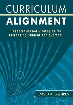 Curriculum Alignment: Research-Based Strategies for Increasing Student Achievement - Squires, David A, Dr. (Editor)