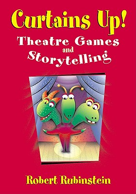 Curtains Up!: Theatre Games and Storytelling - Rubinstein, Robert