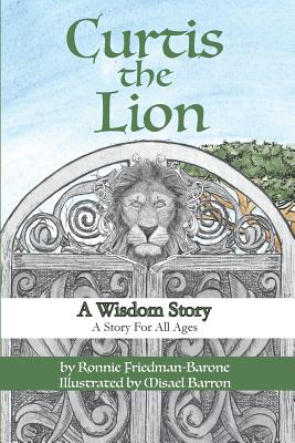 Curtis the Lion: A Wisdom Story: A Story for All Ages - Friedman-Barone, Ronnie