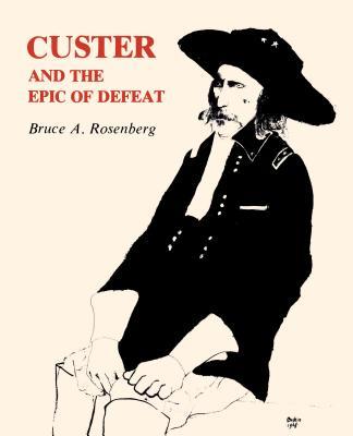 Custer & Epic of Defeat - Rosenberg, Bruce A