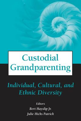 Custodial Grandparenting: Individual, Cultural, and Ethnic Diversity - Hayslip, Bert Jr (Editor), and Patrick, Julie Hicks (Editor)