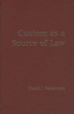 Custom as a Source of Law - Bederman, David J