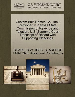 Custom Built Homes Co., Inc., Petitioner, V. Kansas State Commission of Revenue and Taxation. U.S. Supreme Court Transcript of Record with Supporting Pleadings - Hess, Charles W, and Malone, Clarence J, and Additional Contributors