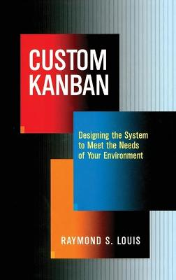 Custom Kanban: Designing the System to Meet the Needs of Your Environment - Louis, Raymond S
