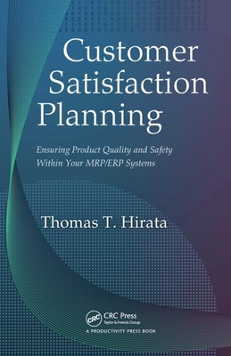 Customer Satisfaction Planning: Ensuring Product Quality and Safety Within Your MRP/ERP Systems - Hirata, Thomas T
