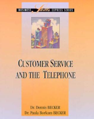 Customer Service and the Telephone - Becker, Dennis, and Becker, Paula Borkum