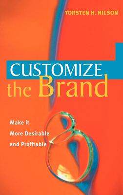 Customize the Brand: Make It More Desirable - And Profitable - Nilson, Torsten H