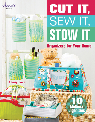 Cut It, Sew It, Stow It: Organizers for Your Home - Love, Ebony