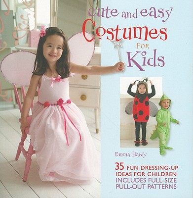 Cute and Easy Costumes for Kids: 35 Fun Dressing Up Ideas for Children - Hardy, Emma