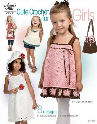 Cute Crochet for Girls: 8 Designs in Sizes 2 Toddler to 6 with Accessories - Naskrent, Lisa