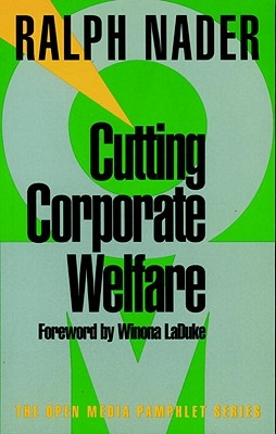Cutting Corporate Welfare - Nader, Ralph, and LaDuke, Winona, Professor (Foreword by)