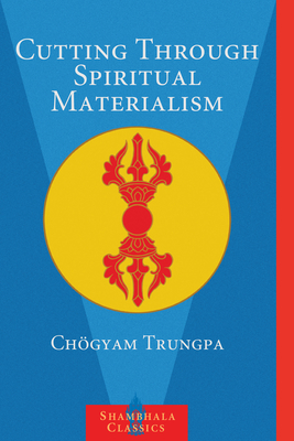 Cutting Through Spiritual Materialism - Trungpa, Chogyam