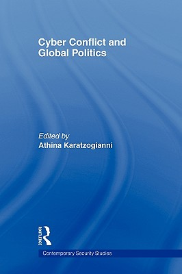 Cyber-Conflict and Global Politics - Karatzogianni, Athina (Editor)