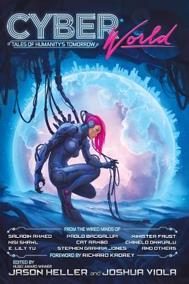 Cyber World: Tales of Humanity's Tomorrow - Heller, Jason (Editor), and Viola, Joshua (Editor), and Bacigalupi, Paolo