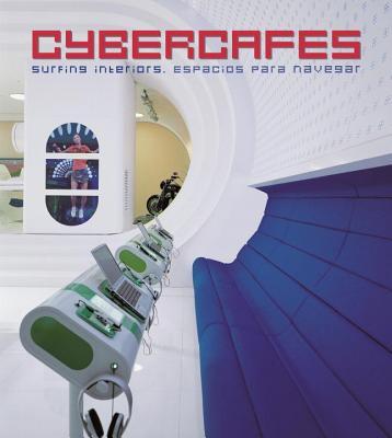 Cybercafes: Surfing Interiors - Costa, Sergi (Editor)