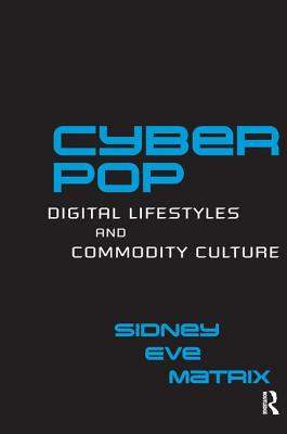Cyberpop: Digital Lifestyles and Commodity Culture - Matrix, Sidney Eve
